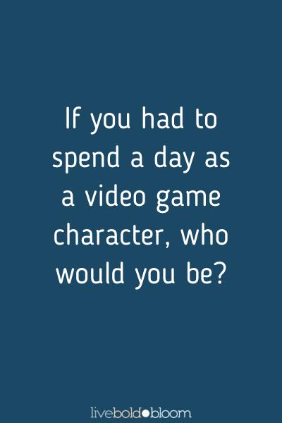 Si vous deviez passer une journée en tant que personnage de jeu vidéo, qui seriez-vous? Apprenez à connaître vos questions