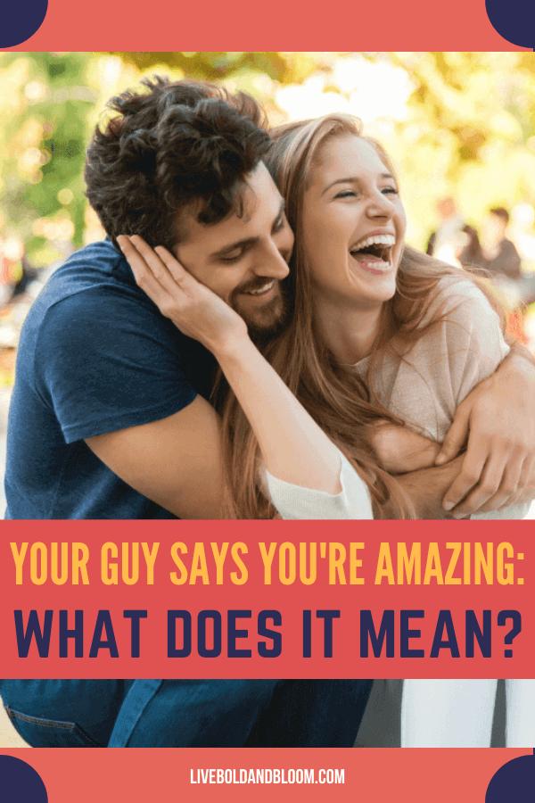 Il y a des moments où votre être cher vous fait des compliments.  Quand un gars dit que tu es incroyable, qu'est-ce qu'il veut dire ?